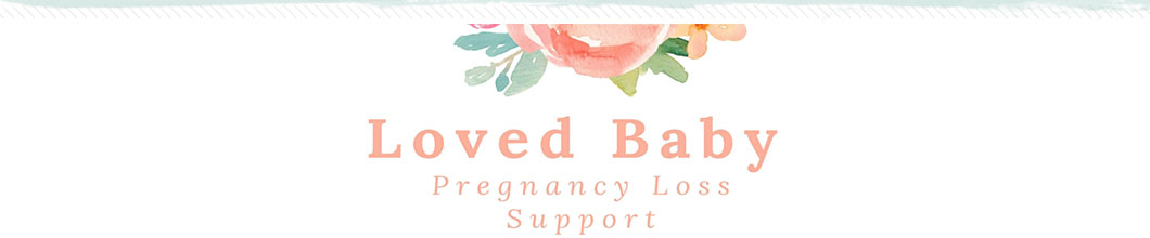 Our Loved Baby | Helping you Grieve and Cherish Your Baby | Miscarriage, Stillbirth, &  Pregnancy Loss Support & Encouragement